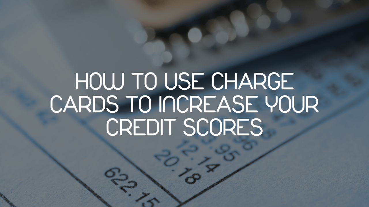 How to Use Charge Card to Increase Your Credit Scores?